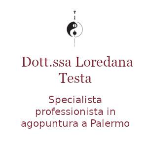 Agopuntura a Palermo. Contatta DOTT.SSA LOREDANA TESTA tel 0916375048 cell 3663773591